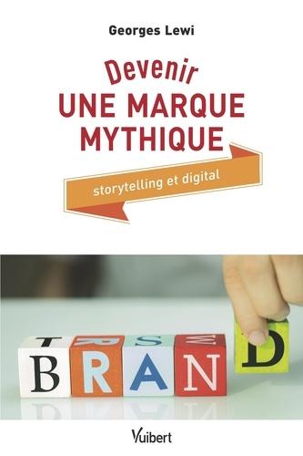 Devenir une marque mythique. Storytelling et digital
