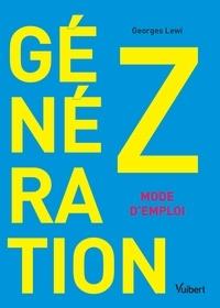 Georges Lewi - Génération Z : mode d'emploi - Comportement, consommation, communication.