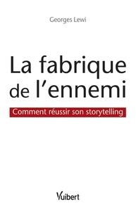 Georges Lewi - La fabrique de l'ennemi : comment réussir son storytelling.