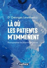 Georges Lewkowicz - Où les patients m'emmènent.