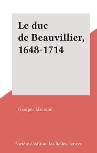 Georges Lizerand - Le duc de Beauvillier, 1648-1714.