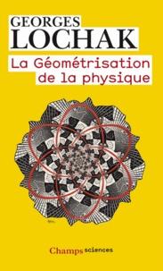 Georges Lochak - La géométrisation de la physique.