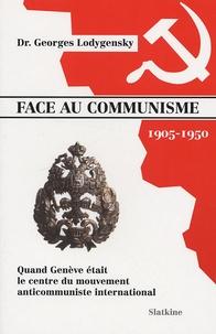 Georges Lodygensky - Face au communisme 1905-1950 - Quand Genève était le centre du mouvement anticommuniste internationnal.