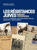 Georges Loinger et Sabine Zeitoun - Les résistances juives en France pendant l'occupation.