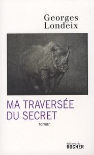 Georges Londeix - Ma traversée du secret.