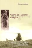 """Georges Londiche - Guerre et """"Guerre"""" d'Algérie - Notes de guerre d'un Maquisard Algérien et Souvenirs de """"guerre"""" d'un Appelé, Réflexions sur ce passé et ses conséquences sur l'actualité."""