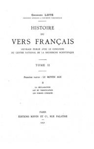 Georges Lote - Histoire du vers français. TomeII - Première partie: Le Moyen AgeII. La déclamation. Art et versification. Les formes lyriques.