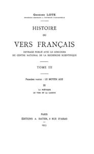 Georges Lote - Histoire du vers français. Tome III - Première partie : Le Moyen Âge III. La poétique. Le vers et la langue.