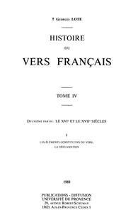 Georges Lote - Histoire du vers français. TomeIV - Deuxième partie: Le XVIe et les XVIIe siècles. Les éléments constitutifs du vers; la déclamation.