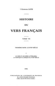 Georges Lote - Histoire du vers français. TomeVII - Troisième partie: Le XVIIIe siècle. Le vers et les idées littéraires; la poétique classique du XVIIIe siècle.