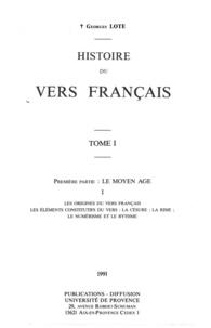 Georges Lote - Histoire du vers français. TomeI - Première partie: Le Moyen AgeI. Les origines du vers français. Les éléments constitutifs du vers: la césure; la rime; le numérisme et le rythme.