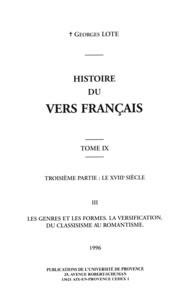 Georges Lote - Histoire du vers français. TomeIX - Troisième partie: Le XVIIIe siècle. III. Les genres et les formes. La versification. Du classisisme au romantisme.