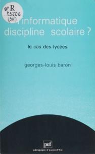 Georges-Louis Baron - L'Informatique, discipline scolaire ? - Le cas des lycées.