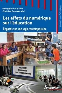 Georges-Louis Baron et Christian Depover - Les effets du numérique sur l'éducation - Regards sur une saga contemporaine.