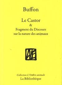 Georges-Louis Buffon - Le Castor & Fragment du Discours sur la nature des animaux.