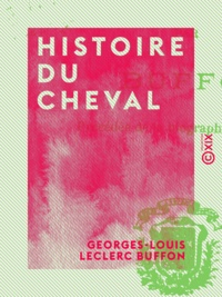 Georges-Louis Leclerc Buffon - Histoire du cheval.