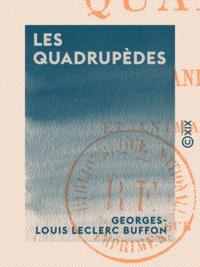 Georges-Louis Leclerc Buffon - Les Quadrupèdes - Animaux domestiques et animaux sauvages en France.