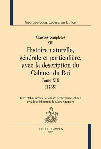 Oeuvres complètes. Tome 13, Histoire naturelle, générale et particulière, avec la description du Cabinet du Roi (1765)