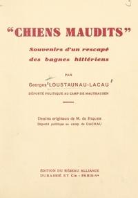 Georges Loustaunau-Lacau et M. de Riquer - Chiens maudits - Souvenirs d'un rescapé des bagnes hitlériens.