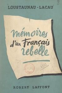 Georges Loustaunau-Lacau - Mémoires d'un Français rebelle - 1914-48.