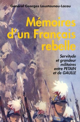 Georges Loustaunau-Lacau - Mémoires d'un Français rebelle - 1914-1948.