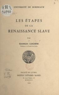 Georges Luciani - Les étapes de la renaissance slave - Essai de vue d'ensemble. Communication présentée au Congrès international des slavistes (Moscou 1er-10 Septembre 1958).