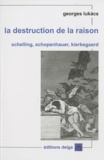 Georges Lukacs - La destruction de la raison - Schelling, Schopenhauer, Kierkegaard.