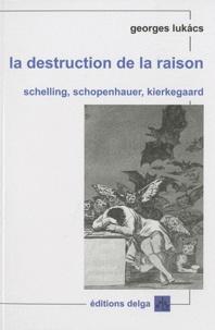 La destruction de la raison - Schelling, Schopenhauer, Kierkegaard.pdf