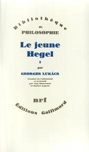 Georges Lukacs - Le jeune Hegel - Tome 1, Sur les rapports de la dialectique et de l'économie.