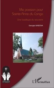 Georges Mabona - Ma passion pour Sainte-Anne du Congo - Une basilique du souvenir.