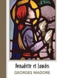 Georges Madore - Bernadette et Lourdes.