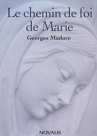 Georges Madore - Le chemin de foi de Marie.