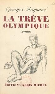 Georges Magnane et Louis Leygue - La trêve olympique.