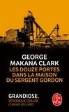 Georges Makana Clark - Les douze portes dans la maison du sergent Gordon.