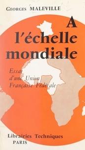 Georges Maleville - À l'échelle mondiale - Essai d'une Union française fédérale.