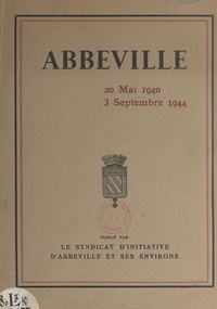 Georges Mallet et Raymond Petit - Abbeville - 20 mai 1940 - 3 septembre 1944.