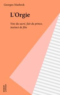 Georges Marbeck - L'orgie - Voie du sacré, fait du prince, instinct de fête.