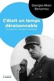 Georges-Marc Benamou - C'était un temps déraisonnable - Les premiers résistants racontent.