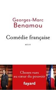 Georges-Marc Benamou - Comédie française - Choses vues au coeur du pouvoir.