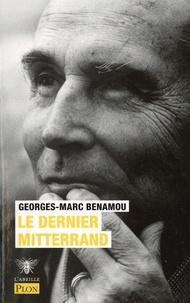 Georges-Marc Benamou - Le dernier Mitterrand.