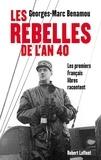 Georges-Marc Benamou - Les rebelles de l'An 40 - Les premiers Français libres racontent.