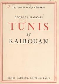 Georges Marçais et Maurice Bordas - Tunis et Kairouan.