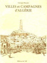 Georges Marçais - Villes et campagnes d'Algérie.