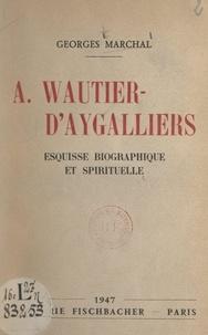 Georges Marchal - A. Wautier-d'Aygalliers - Esquisse biographique et spirituelle.