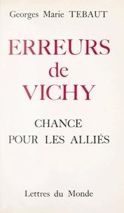 Georges Marie Tébaud - Erreurs de Vichy - Chance pour les Alliés.