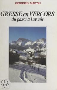 Georges Martin et Bernard Brun-Cosme - Gresse en Vercors - Du passé à l'avenir.