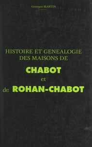 Georges Martin - Histoire et généalogie des maisons de Chabot et de Rohan-Chabot.