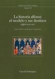 Georges Martin et  Collectif - La historia alfonsi : el modelo y sus destinos (siglos XIII-XV) - Seminario organizado por la Casa de Velazquez (30de enero de 1995).
