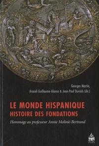 Georges Martin et Guillaume-Alonso Araceli - Le monde hispanique, histoire des fondations - Hommage au professeur Annie Molinié-Bertrand.
