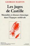 Georges Martin - Les juges de Castille - Mentalités et discours historique dans l'Espagne médiévale.